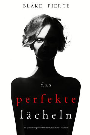 Das Perfekte Lächeln (Ein spannender Psychothriller mit Jessie Hunt - Band Vier)