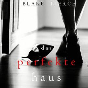 Das Perfekte Haus (Ein spannender Psychothriller mit Jessie Hunt - Band Drei)