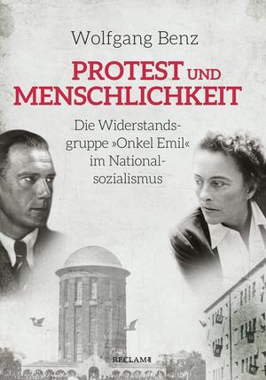 """Protest und Menschlichkeit. Die Widerstandsgruppe """"Onkel Emil"""" im Nationalsozialismus"""