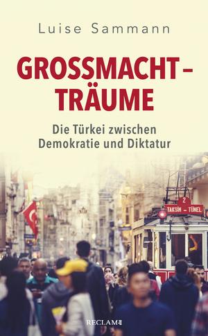 Großmachtträume. Die Türkei zwischen Demokratie und Diktatur