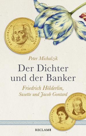 Der Dichter und der Banker. Friedrich Hölderlin, Susette und Jacob Gontard
