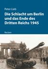 Die Schlacht um Berlin und das Ende des Dritten Reichs 1945