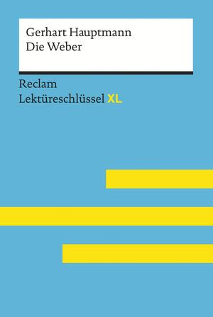Die Weber von Gerhart Hauptmann: Reclam Lektüreschlüssel XL
