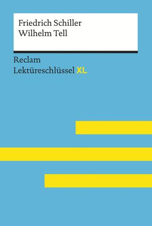 Wilhelm Tell von Friedrich Schiller: Reclam Lektüreschlüssel XL