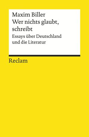 Wer nichts glaubt, schreibt. Essays über Deutschland und die Literatur