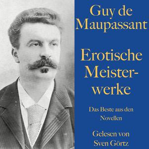 Guy de Maupassant: Erotische Meisterwerke