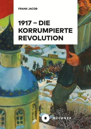 1917 - Die korrumpierte Revolution