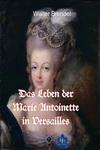 Das Leben der Marie Antoinette in Versailles