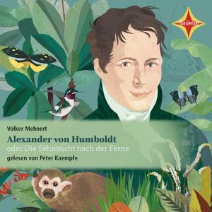 Alexander von Humboldt oder Die Sehnsucht nach der Ferne