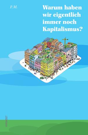Warum haben wir eigentlich immer noch Kapitalismus?