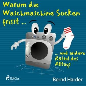 Warum die Waschmaschine Socken frisst ... ... und andere Rätsel des Alltags