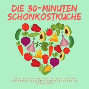Die 30-Minuten Schonkostküche