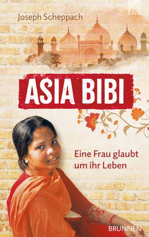 Asia Bibi. Eine Frau glaubt um ihr Leben