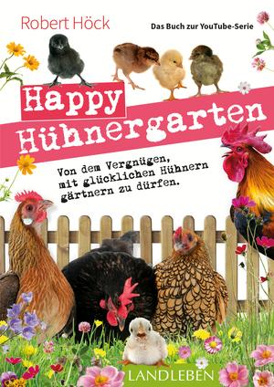 Happy Hühnergarten • Das Buch zur YouTube-Serie