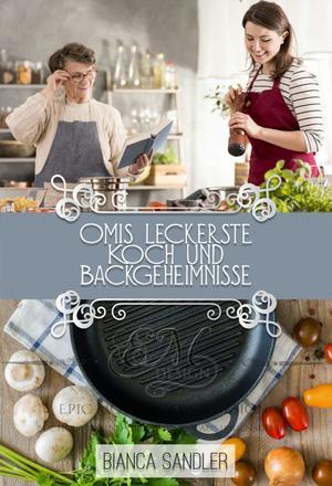 Omis Leckerste Koch und Backgeheimnisse