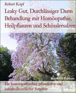 Leaky Gut, Durchlässiger Darm Behandlung mit Homöopathie, Heilpflanzen und Schüsslersalzen