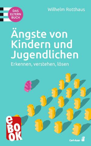 Ängste von Kindern und Jugendlichen - Das Elternbuch