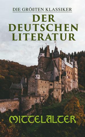 Die größten Klassiker der deutschen Literatur: Mittelalter