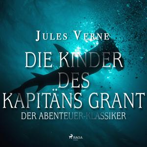 Die Kinder des Kapitäns Grant - Der Abenteuer-Klassiker (Ungekürzt)