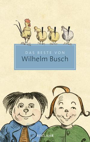 Das Beste von Wilhelm Busch. Ausgewählte Werke