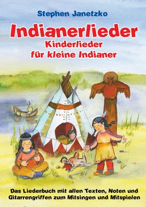 Indianerlieder - Kinderlieder für kleine Indianer