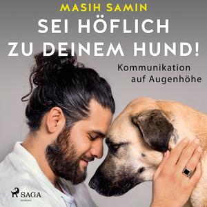 Sei höflich zu deinem Hund! Kommunikation auf Augenhöhe