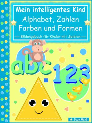 Mein intelligentes Kind - abc Alphabet, 123 Zahlen, Farben und Formen