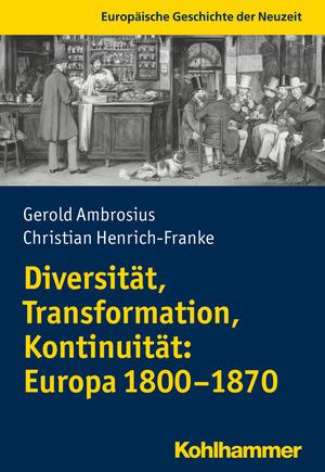 Diversität, Transformation, Kontinuität: Europa 1800-1870