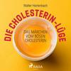 Die Cholesterin-Lüge - Das Märchen vom bösen Cholesterin