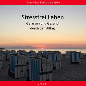 Stressfrei Leben - Gelassen und Gesund durch den Alltag