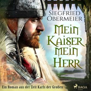 Mein Kaiser, mein Herr - Ein Roman aus der Zeit Karls der Großen