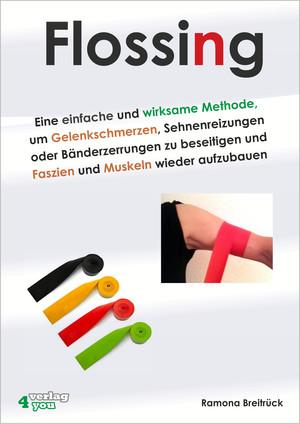 Flossing - eine einfache und wirksame Methode, um Gelenkschmerzen, Sehnenreizungen und Bänderzerrungen zu beseitigen und Faszien und Muskeln wieder aufzubauen