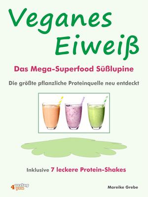 Veganes Eiweiß - Das Mega-Superfood Süßlupine - die größte pflanzliche Proteinquelle neu entdeckt.
