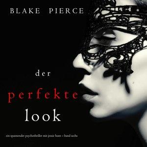 Der Perfekte Look (Ein spannender Psychothriller mit Jessie Hunt - Band Sechs)