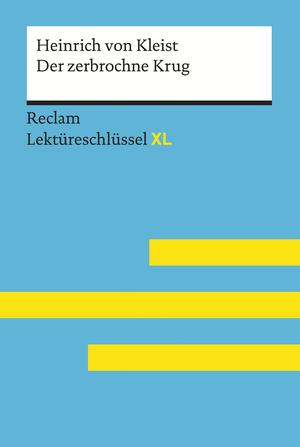 Der zerbrochne Krug von Heinrich von Kleist: Reclam Lektüreschlüssel XL
