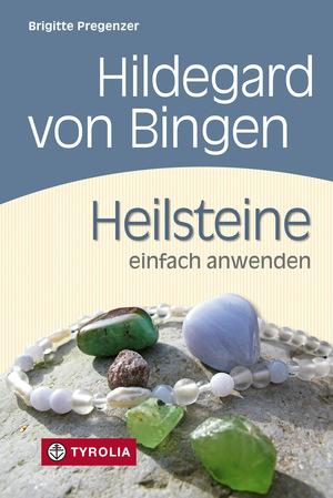 Hildegard von Bingen - Heilsteine einfach anwenden