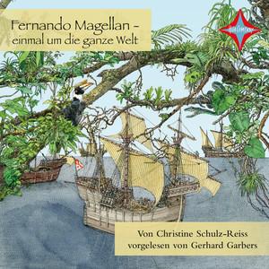 Fernando Magellan - einmal um die ganze Welt