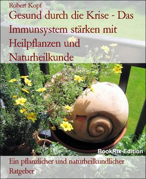 Gesund durch die Krise - Das Immunsystem stärken mit Heilpflanzen und Naturheilkunde