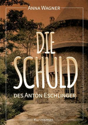 Die Schuld des Anton Eschlinger