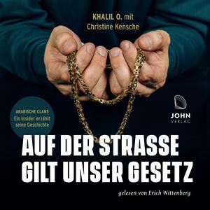 Auf der Straße gilt unser Gesetz: Arabische Clans - Ein Insider erzählt seine Geschichte