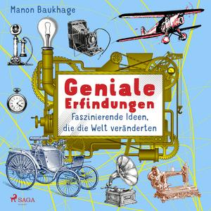 Geniale Erfindungen - Faszinierende Ideen, die die Welt veränderten - Buchdruck, Auto, Glühbirne und andere spannende Geistesblitze