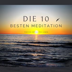 Die 10 besten Meditationen für ein erfülltes Leben