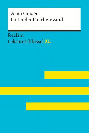 Unter der Drachenwand von Arno Geiger: Reclam Lektüreschlüssel XL