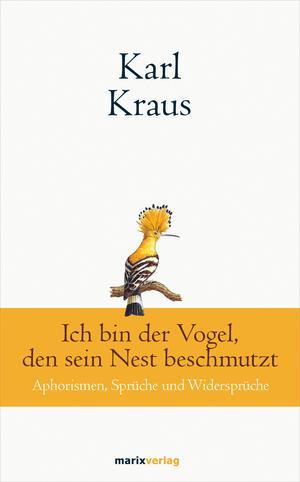 Karl Kraus: Ich bin der Vogel, den sein Nest beschmutzt