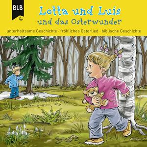 Lotta und Luis und das Osterwunder