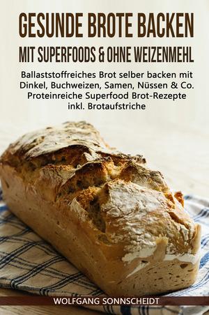 Gesunde Brote backen mit Superfoods & ohne Weizenmehl