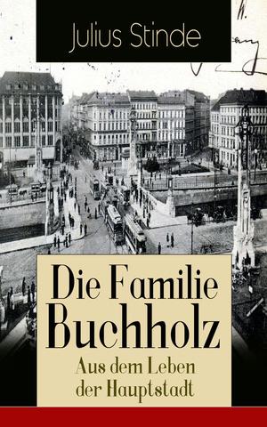 Die Familie Buchholz - Aus dem Leben der Hauptstadt (Vollständige Ausgabe)