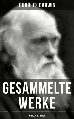 Gesammelte Werke von Charles Darwin (Mit Illustrationen)