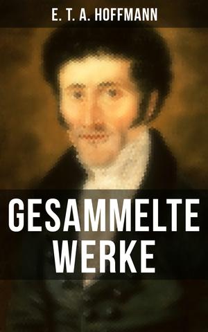 Gesammelte Werke von E. T. A. Hoffmann