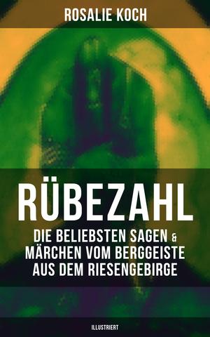 Rübezahl: Die beliebsten Sagen & Märchen vom Berggeiste aus dem Riesengebirge (Illustriert)